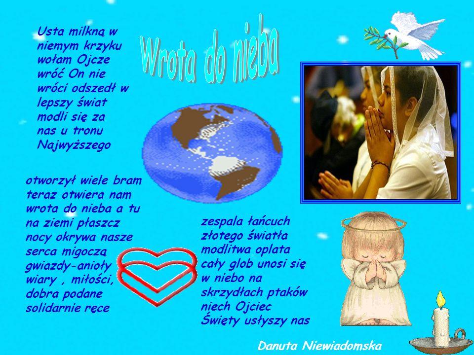 Usta milkną w niemym krzyku wołam Ojcze wróć On nie wróci odszedł w lepszy świat modli się za nas u tronu Najwyższego otworzył wiele bram teraz otwier