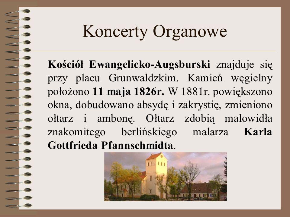 Koncerty Organowe Kościół Ewangelicko-Augsburski znajduje się przy placu Grunwaldzkim. Kamień węgielny położono 11 maja 1826r. W 1881r. powiększono ok
