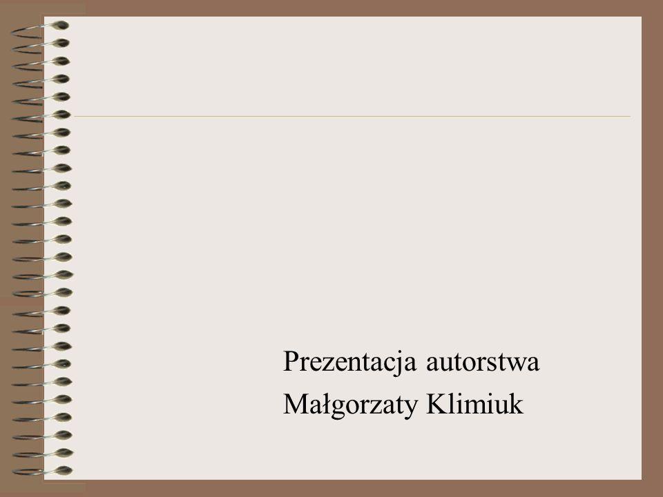 Prezentacja autorstwa Małgorzaty Klimiuk