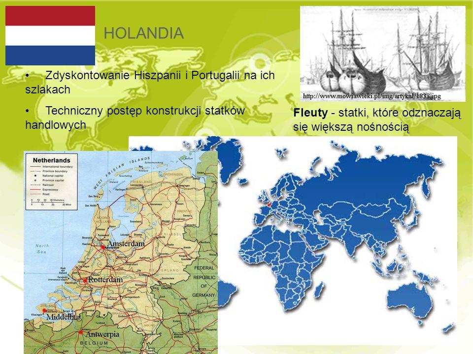 HOLANDIA Zdyskontowanie Hiszpanii i Portugalii na ich szlakach Techniczny postęp konstrukcji statków handlowych Fleuty - statki, które odznaczają się