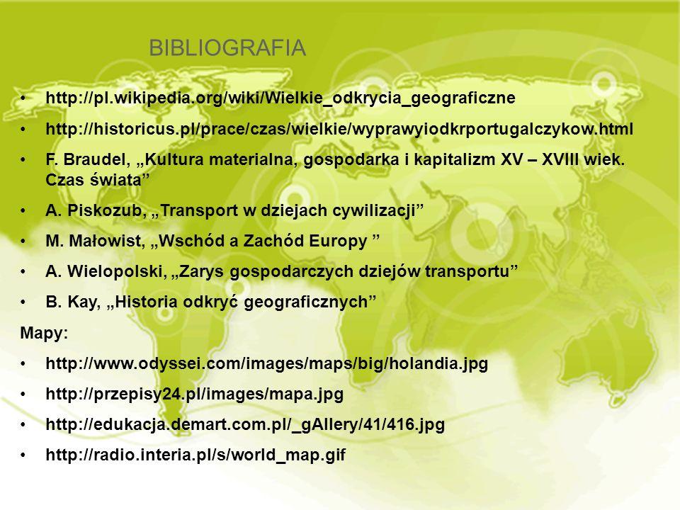 BIBLIOGRAFIA http://pl.wikipedia.org/wiki/Wielkie_odkrycia_geograficzne http://historicus.pl/prace/czas/wielkie/wyprawyiodkrportugalczykow.html F. Bra