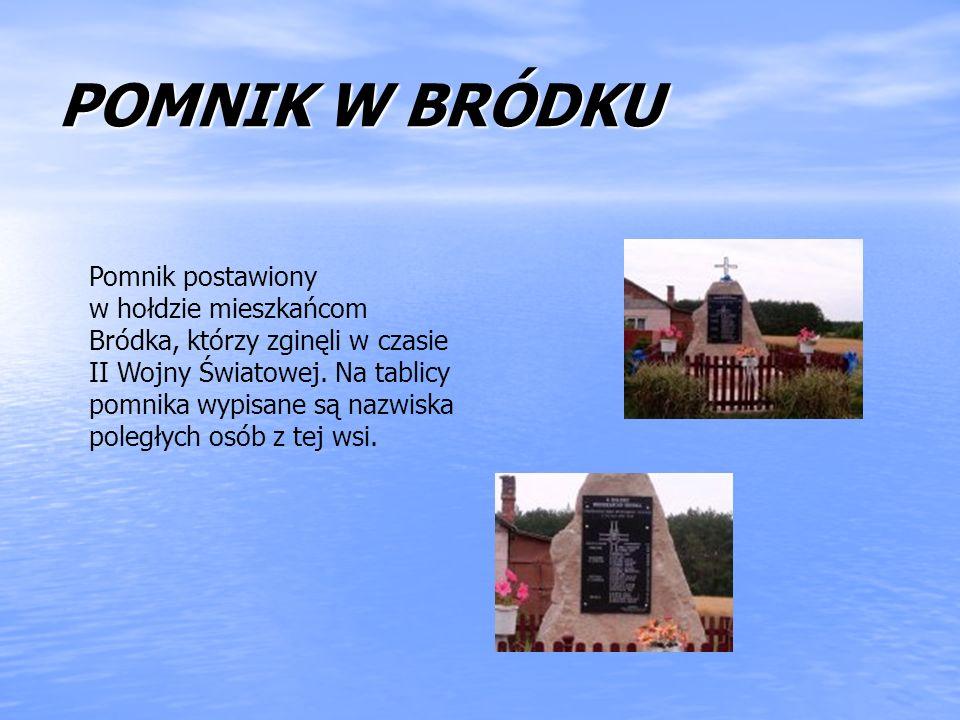POMNIK W BRÓDKU Pomnik postawiony w hołdzie mieszkańcom Bródka, którzy zginęli w czasie II Wojny Światowej. Na tablicy pomnika wypisane są nazwiska po