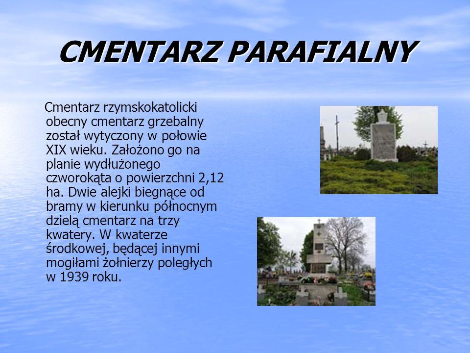 CMENTARZ PARAFIALNY Cmentarz rzymskokatolicki obecny cmentarz grzebalny został wytyczony w połowie XIX wieku. Założono go na planie wydłużonego czworo