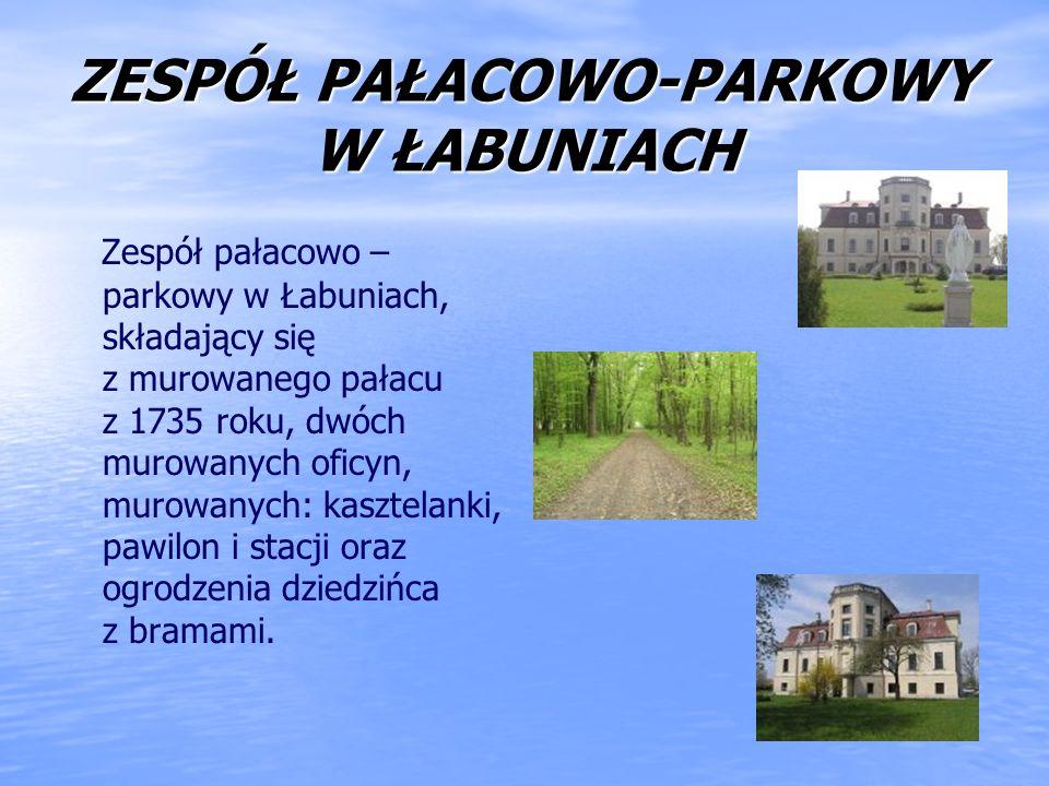 ZESPÓŁ PAŁACOWO-PARKOWY W ŁABUNIACH Zespół pałacowo – parkowy w Łabuniach, składający się z murowanego pałacu z 1735 roku, dwóch murowanych oficyn, mu