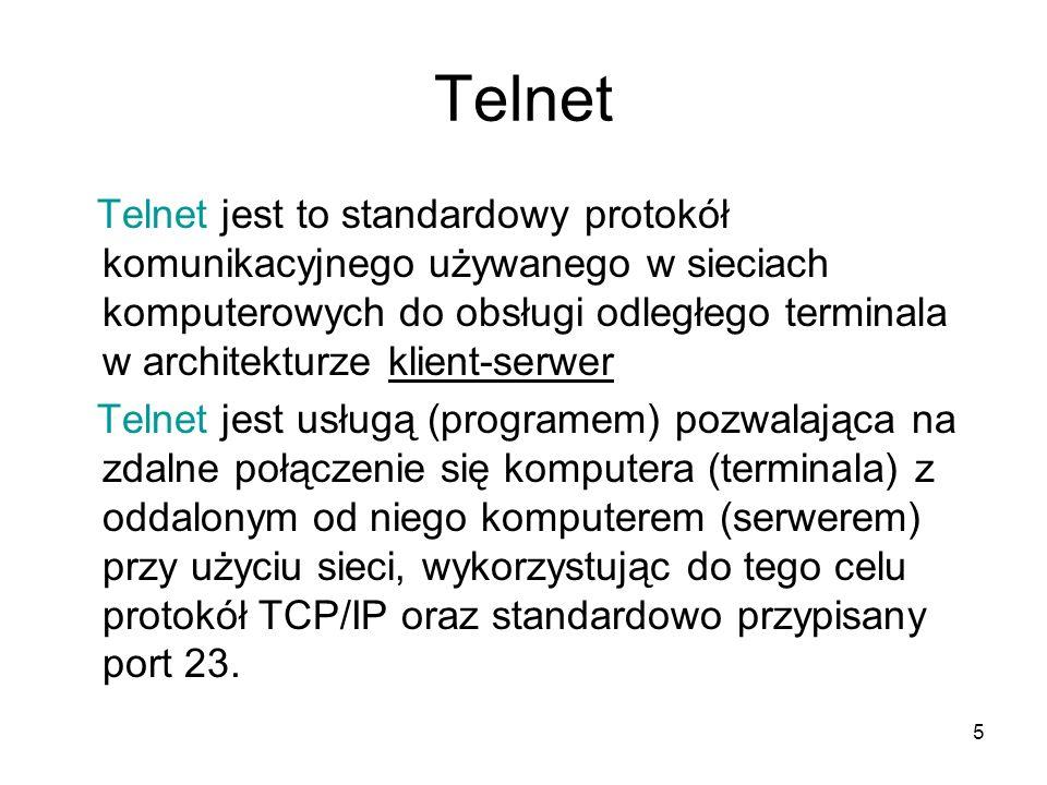 5 Telnet Telnet jest to standardowy protokół komunikacyjnego używanego w sieciach komputerowych do obsługi odległego terminala w architekturze klient-