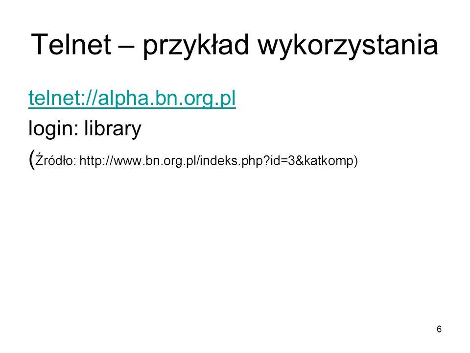 6 Telnet – przykład wykorzystania telnet://alpha.bn.org.pl login: library ( Źródło: http://www.bn.org.pl/indeks.php?id=3&katkomp)