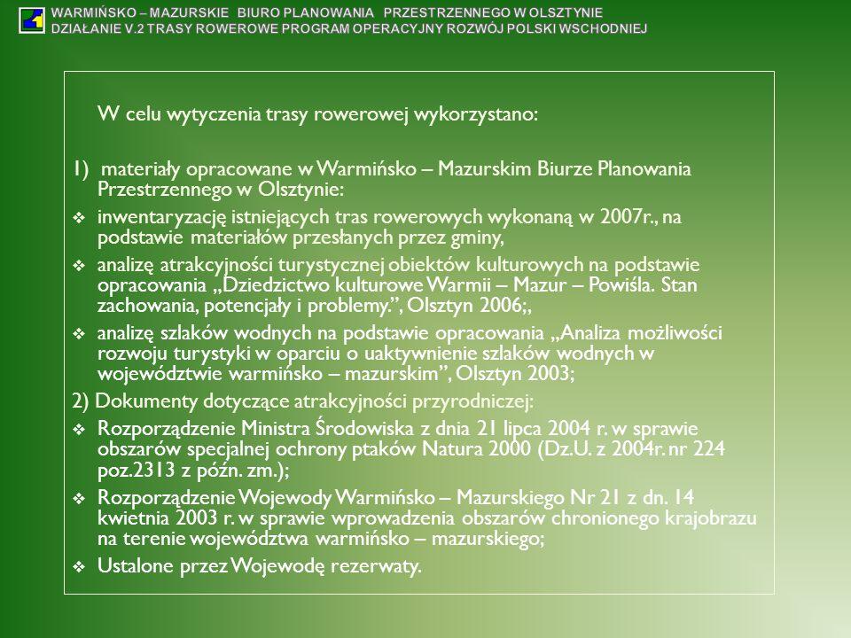 W celu wytyczenia trasy rowerowej wykorzystano: 1) materiały opracowane w Warmińsko – Mazurskim Biurze Planowania Przestrzennego w Olsztynie: inwentar