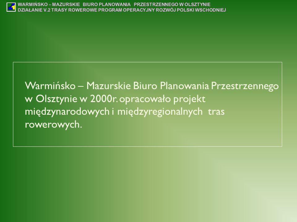 Warmińsko – Mazurskie Biuro Planowania Przestrzennego w Olsztynie w 2000r. opracowało projekt międzynarodowych i międzyregionalnych tras rowerowych.