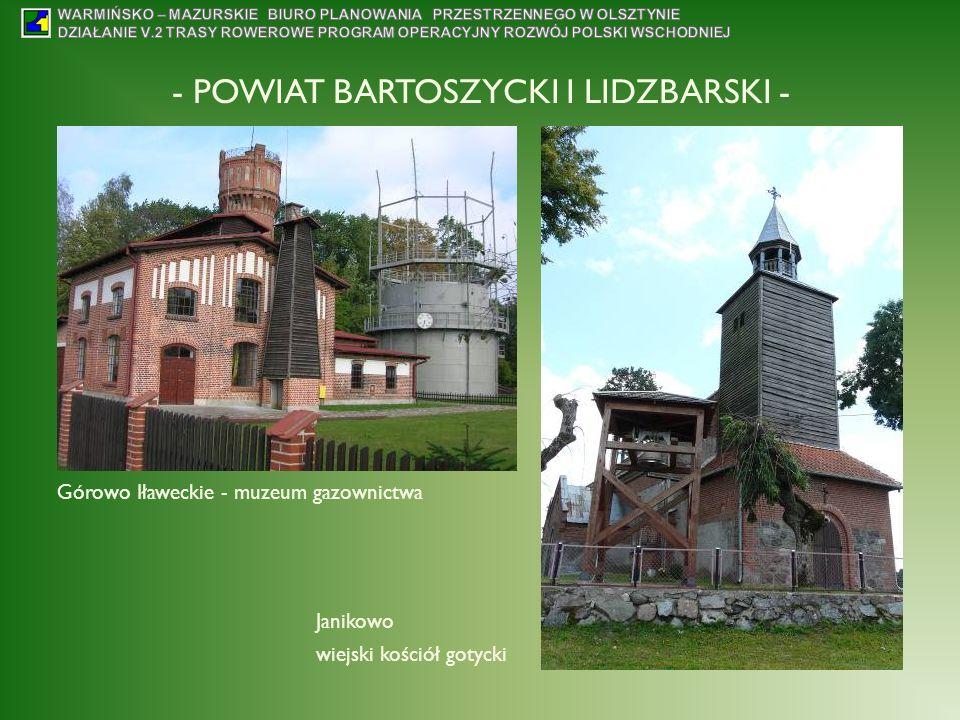 - POWIAT BARTOSZYCKI I LIDZBARSKI - Górowo Iławeckie - muzeum gazownictwa Janikowo wiejski kościół gotycki