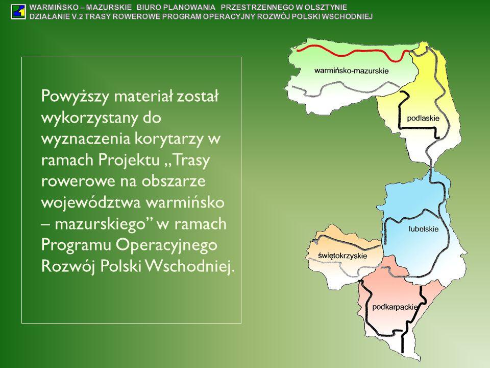 Powyższy materiał został wykorzystany do wyznaczenia korytarzy w ramach Projektu Trasy rowerowe na obszarze województwa warmińsko – mazurskiego w rama