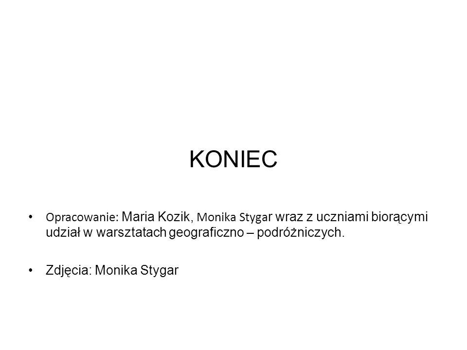 KONIEC Opracowanie: Maria Kozik, Monika Styga r wraz z uczniami biorącymi udział w warsztatach geograficzno – podróżniczych.
