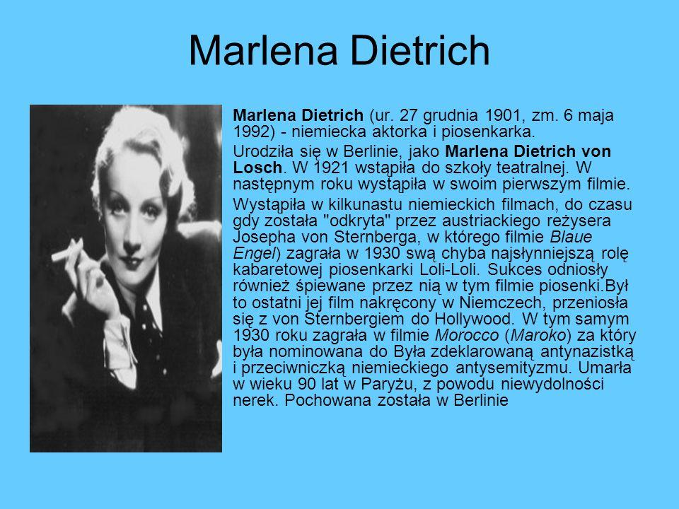 Marlena Dietrich Marlena Dietrich (ur. 27 grudnia 1901, zm. 6 maja 1992) - niemiecka aktorka i piosenkarka. Urodziła się w Berlinie, jako Marlena Diet
