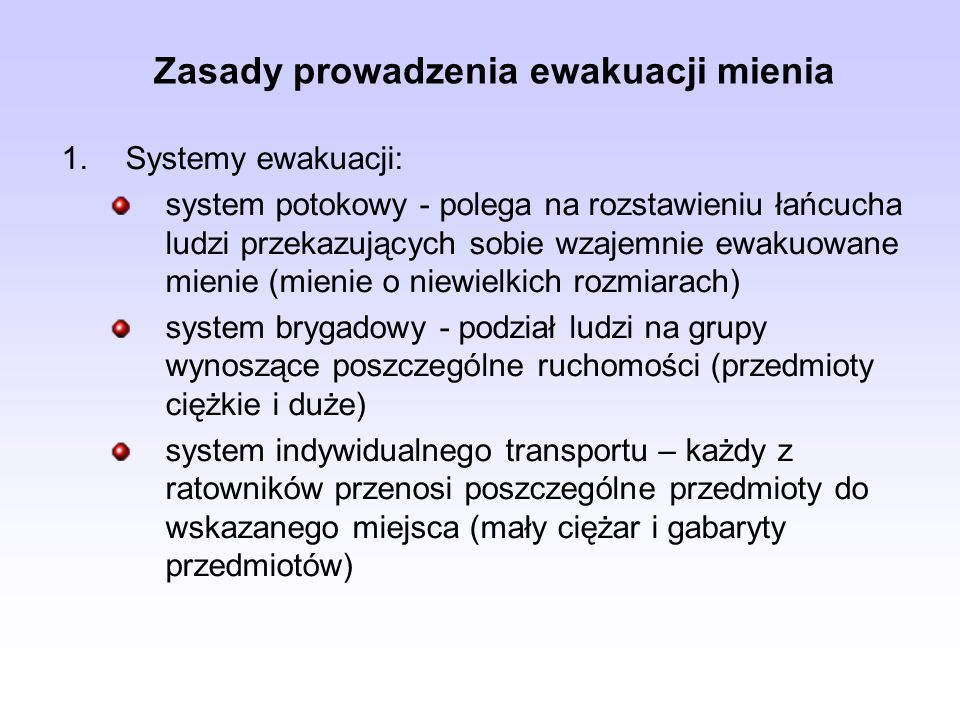 Zasady prowadzenia ewakuacji mienia 1.Systemy ewakuacji: system potokowy - polega na rozstawieniu łańcucha ludzi przekazujących sobie wzajemnie ewakuo