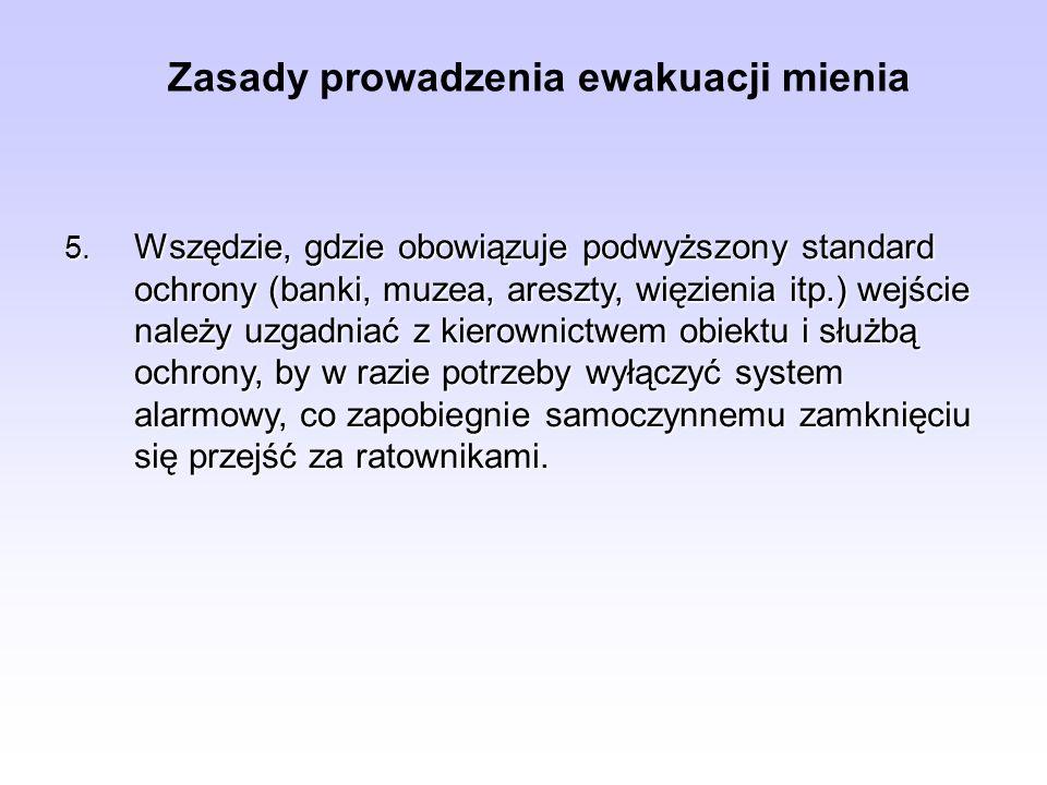 Zasady prowadzenia ewakuacji mienia 5. Wszędzie, gdzie obowiązuje podwyższony standard ochrony (banki, muzea, areszty, więzienia itp.) wejście należy