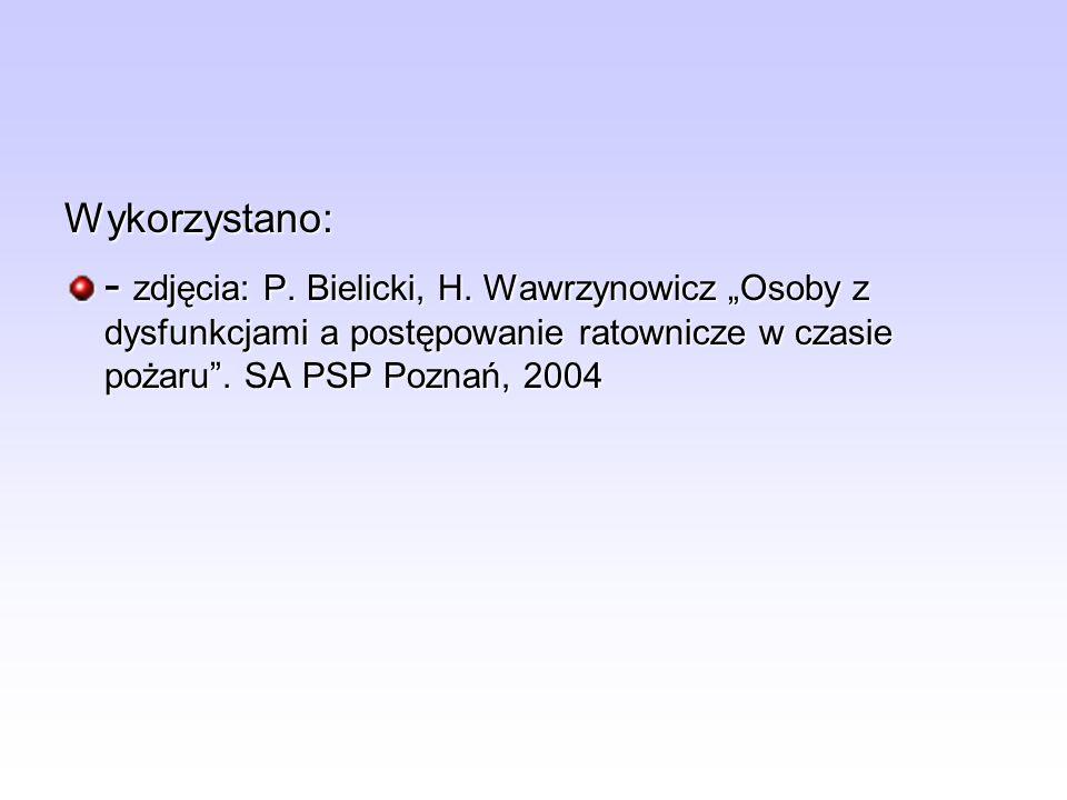 Wykorzystano: - zdjęcia: P. Bielicki, H. Wawrzynowicz Osoby z dysfunkcjami a postępowanie ratownicze w czasie pożaru. SA PSP Poznań, 2004