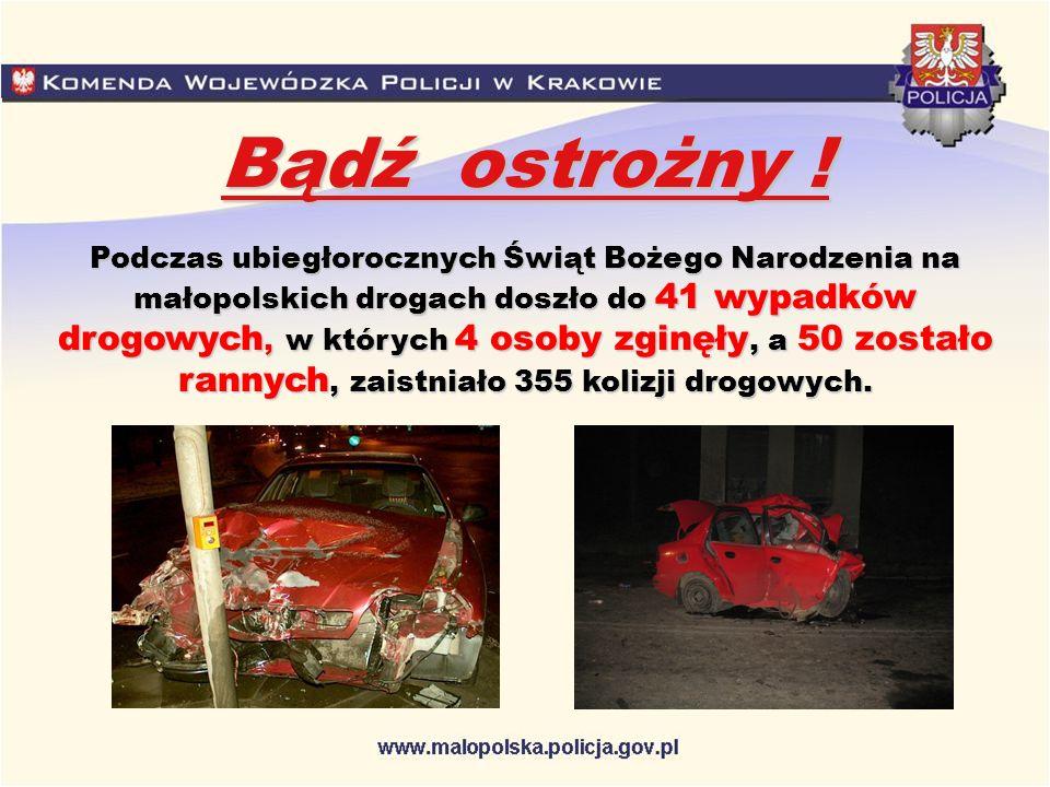 Bądź ostrożny ! Podczas ubiegłorocznych Świąt Bożego Narodzenia na małopolskich drogach doszło do 41 wypadków drogowych, w których 4 osoby zginęły, a