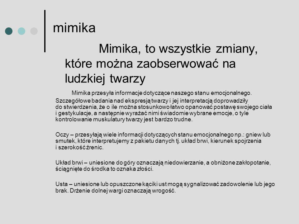 mimika Mimika, to wszystkie zmiany, które można zaobserwować na ludzkiej twarzy Mimika przesyła informacje dotyczące naszego stanu emocjonalnego. Szcz