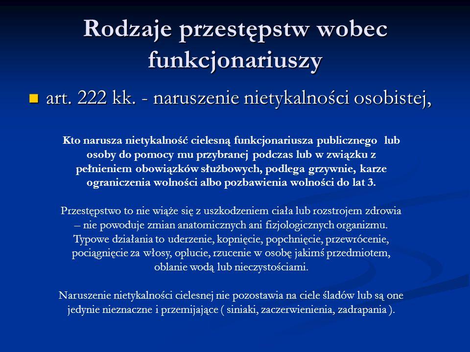 Rodzaje przestępstw wobec funkcjonariuszy art. 222 kk. - naruszenie nietykalności osobistej, art. 222 kk. - naruszenie nietykalności osobistej, Kto na