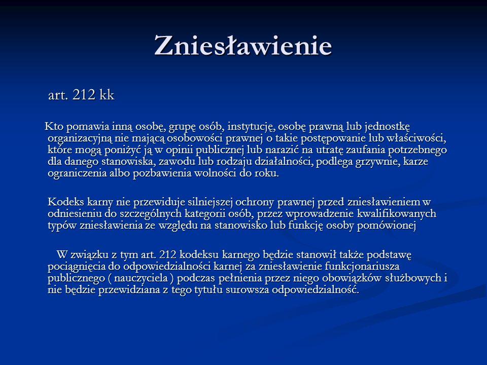 Zniesławienie art. 212 kk art. 212 kk Kto pomawia inną osobę, grupę osób, instytucję, osobę prawną lub jednostkę organizacyjną nie mającą osobowości p