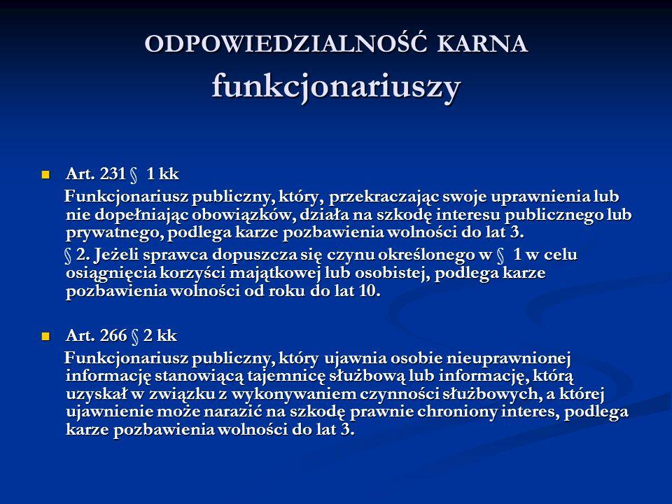 ODPOWIEDZIALNOŚĆ KARNA funkcjonariuszy Art. 231 1 kk Art. 231 § 1 kk Funkcjonariusz publiczny, który, przekraczając swoje uprawnienia lub nie dopełnia