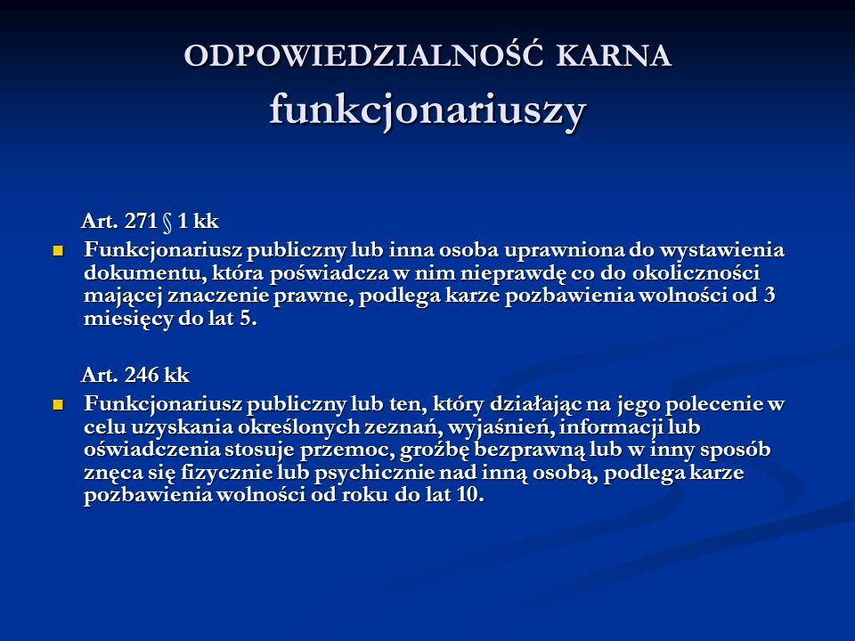 ODPOWIEDZIALNOŚĆ KARNA funkcjonariuszy Art. 271 1 kk Art. 271 § 1 kk Funkcjonariusz publiczny lub inna osoba uprawniona do wystawienia dokumentu, któr
