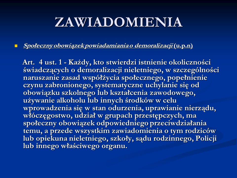 ZAWIADOMIENIA Społeczny obowiązek powiadamiania o demoralizacji (u.p.n) Społeczny obowiązek powiadamiania o demoralizacji (u.p.n) Art. 4 ust. 1 - Każd
