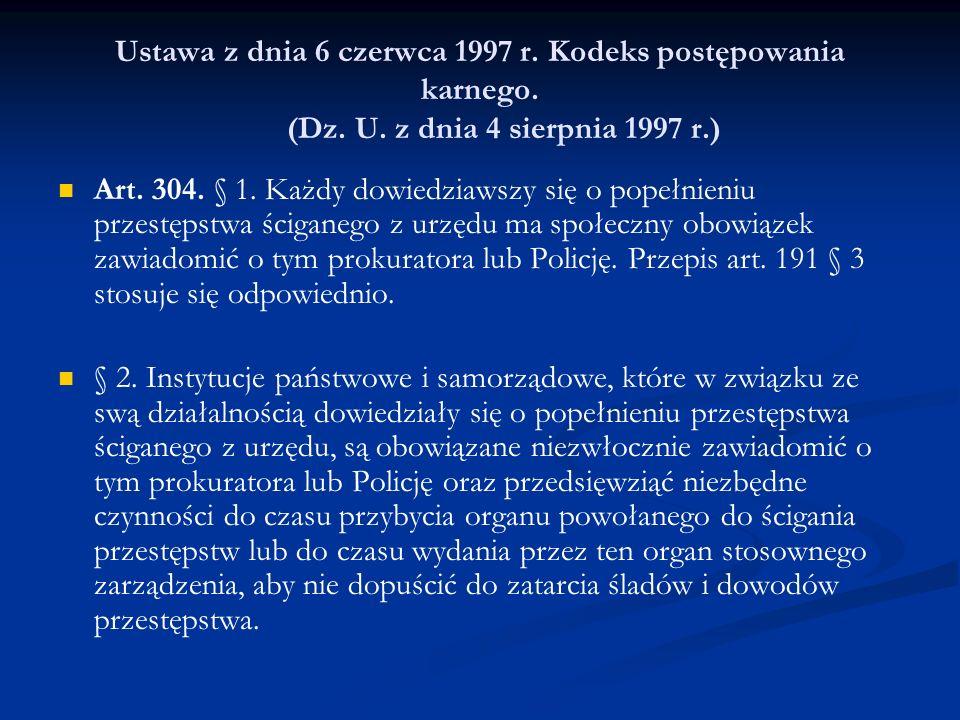 Ustawa z dnia 6 czerwca 1997 r. Kodeks postępowania karnego. (Dz. U. z dnia 4 sierpnia 1997 r.) Art. 304. § 1. Każdy dowiedziawszy się o popełnieniu p