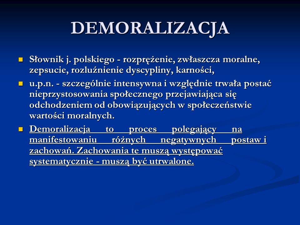 DEMORALIZACJA Słownik j. polskiego - rozprężenie, zwłaszcza moralne, zepsucie, rozluźnienie dyscypliny, karności, Słownik j. polskiego - rozprężenie,