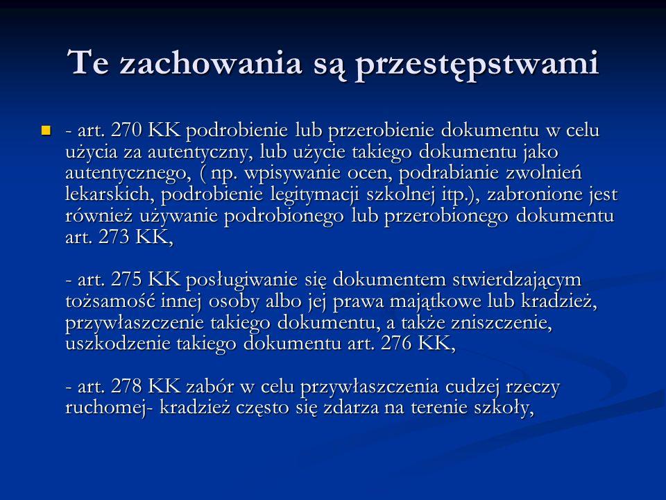 Te zachowania są przestępstwami - art. 270 KK podrobienie lub przerobienie dokumentu w celu użycia za autentyczny, lub użycie takiego dokumentu jako a