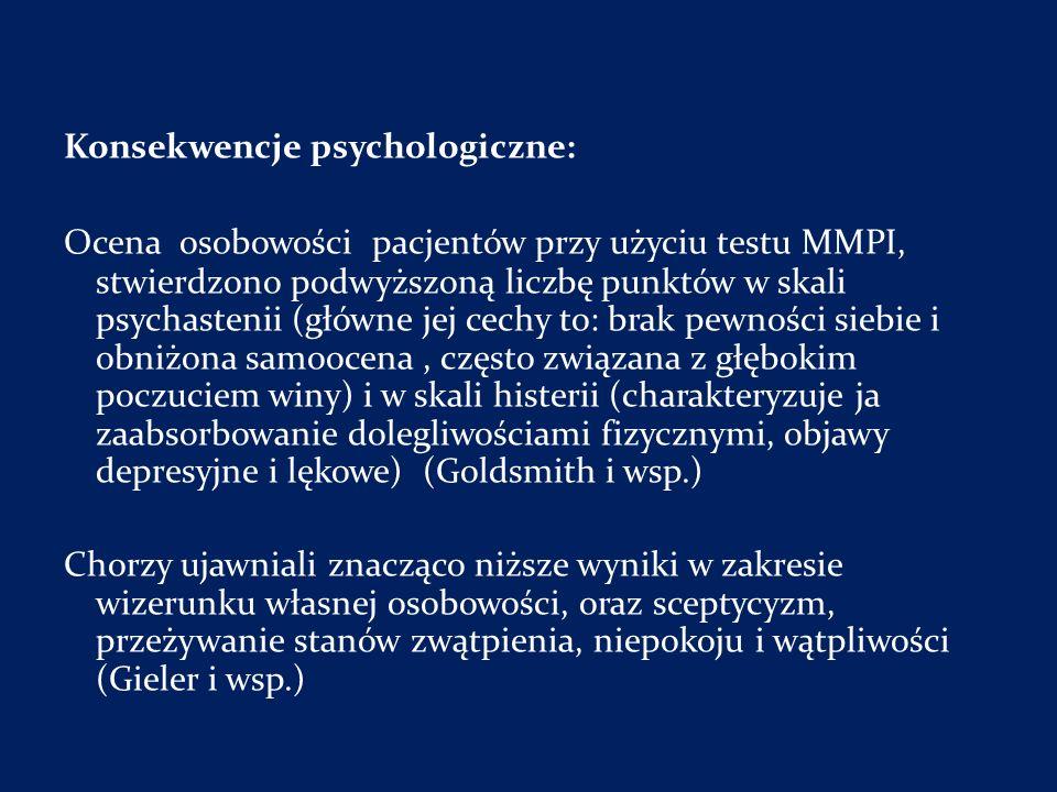 Konsekwencje psychologiczne: Ocena osobowości pacjentów przy użyciu testu MMPI, stwierdzono podwyższoną liczbę punktów w skali psychastenii (główne je