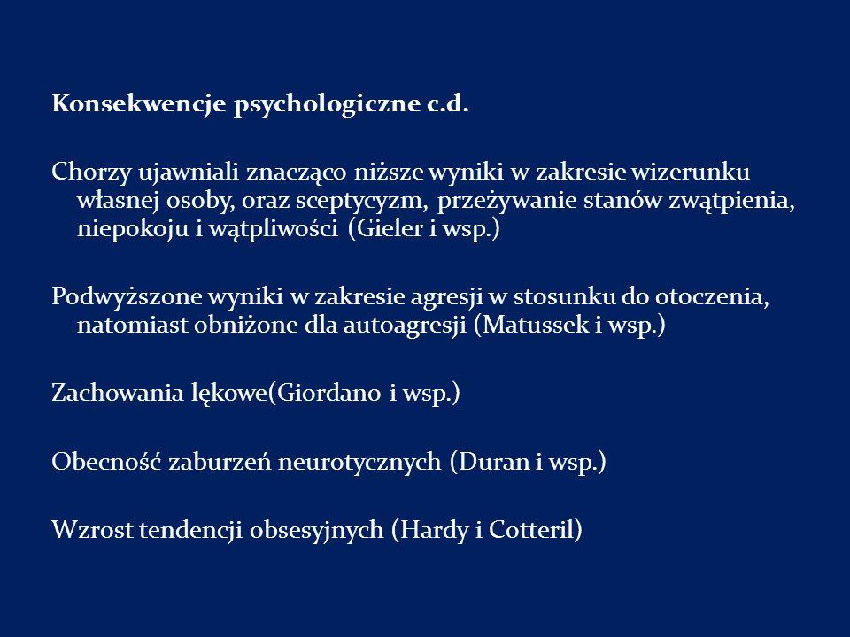 Konsekwencje psychologiczne c.d. Chorzy ujawniali znacząco niższe wyniki w zakresie wizerunku własnej osoby, oraz sceptycyzm, przeżywanie stanów zwątp