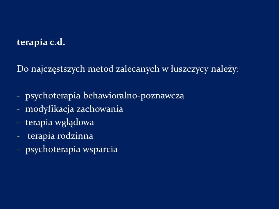 terapia c.d. Do najczęstszych metod zalecanych w łuszczycy należy: - psychoterapia behawioralno-poznawcza - modyfikacja zachowania - terapia wglądowa