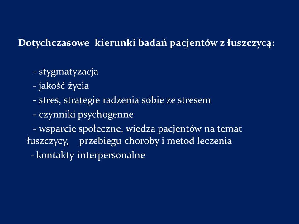 Dotychczasowe kierunki badań pacjentów z łuszczycą: - stygmatyzacja - jakość życia - stres, strategie radzenia sobie ze stresem - czynniki psychogenne