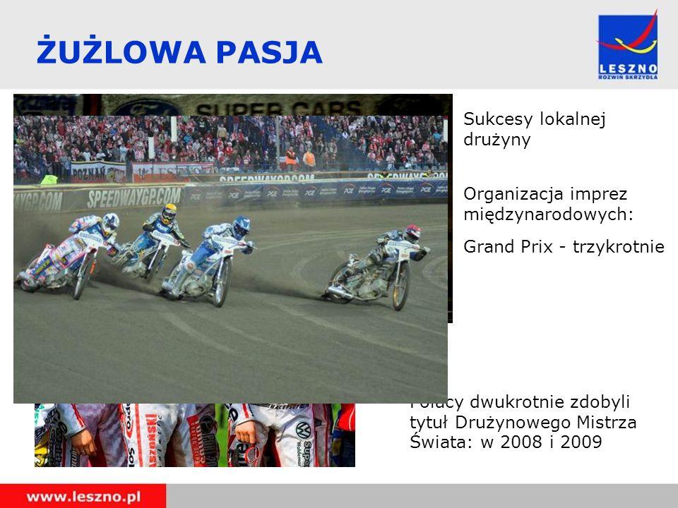 Sukcesy lokalnej drużyny ŻUŻLOWA PASJA Polacy dwukrotnie zdobyli tytuł Drużynowego Mistrza Świata: w 2008 i 2009 Organizacja imprez międzynarodowych: