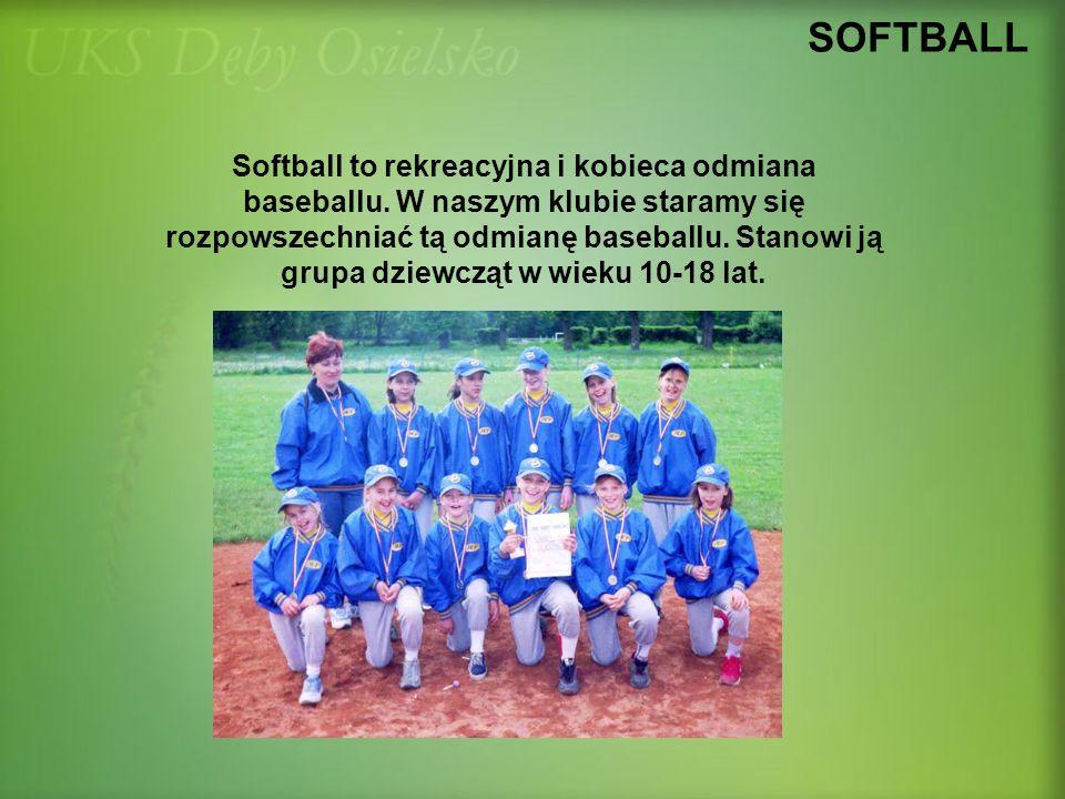 SOFTBALL Softball to rekreacyjna i kobieca odmiana baseballu. W naszym klubie staramy się rozpowszechniać tą odmianę baseballu. Stanowi ją grupa dziew