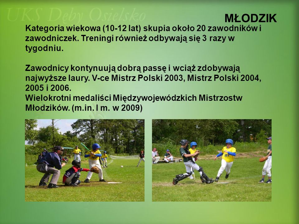 MŁODZIK Kategoria wiekowa (10-12 lat) skupia około 20 zawodników i zawodniczek. Treningi również odbywają się 3 razy w tygodniu. Zawodnicy kontynuują