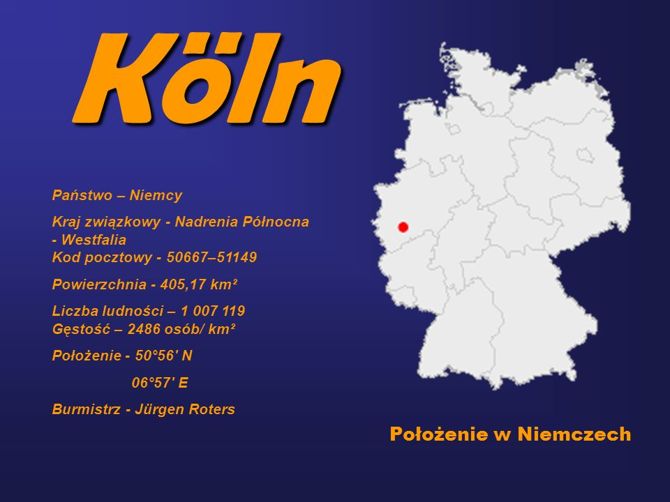 Köln Położenie w Niemczech Państwo – Niemcy Kraj związkowy - Nadrenia Północna - Westfalia Kod pocztowy - 50667–51149 Powierzchnia - 405,17 km² Liczba