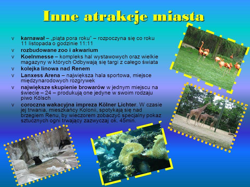 Inne atrakcje miasta v karnawał – piąta pora roku – rozpoczyna się co roku 11 listopada o godzinie 11:11 v rozbudowane zoo i akwarium v Koelnmesse – k