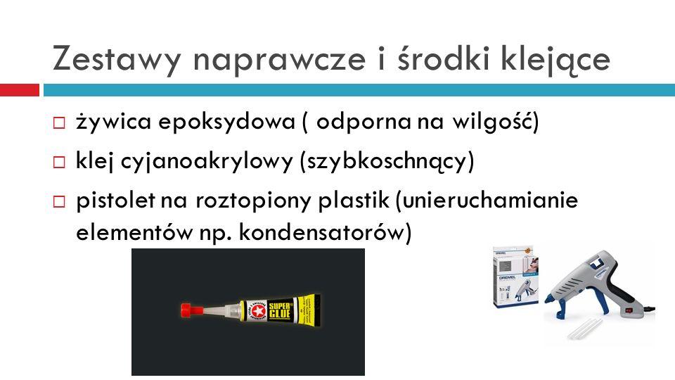 Zestawy naprawcze i środki klejące żywica epoksydowa ( odporna na wilgość) klej cyjanoakrylowy (szybkoschnący) pistolet na roztopiony plastik (unieruchamianie elementów np.