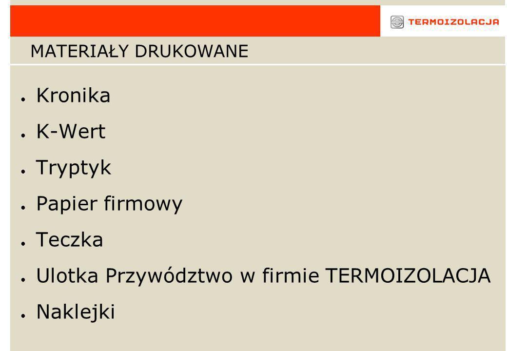 MATERIAŁY DRUKOWANE Kronika K-Wert Tryptyk Papier firmowy Teczka Ulotka Przywództwo w firmie TERMOIZOLACJA Naklejki