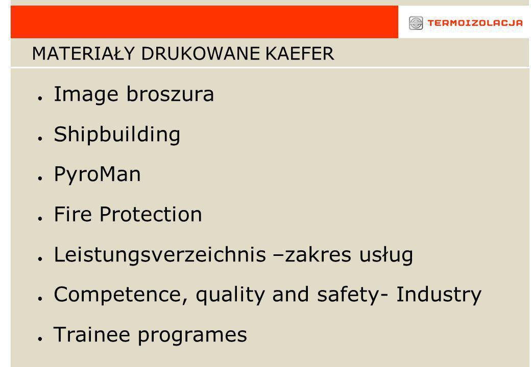 MATERIAŁY DRUKOWANE KAEFER Image broszura Shipbuilding PyroMan Fire Protection Leistungsverzeichnis –zakres usług Competence, quality and safety- Indu