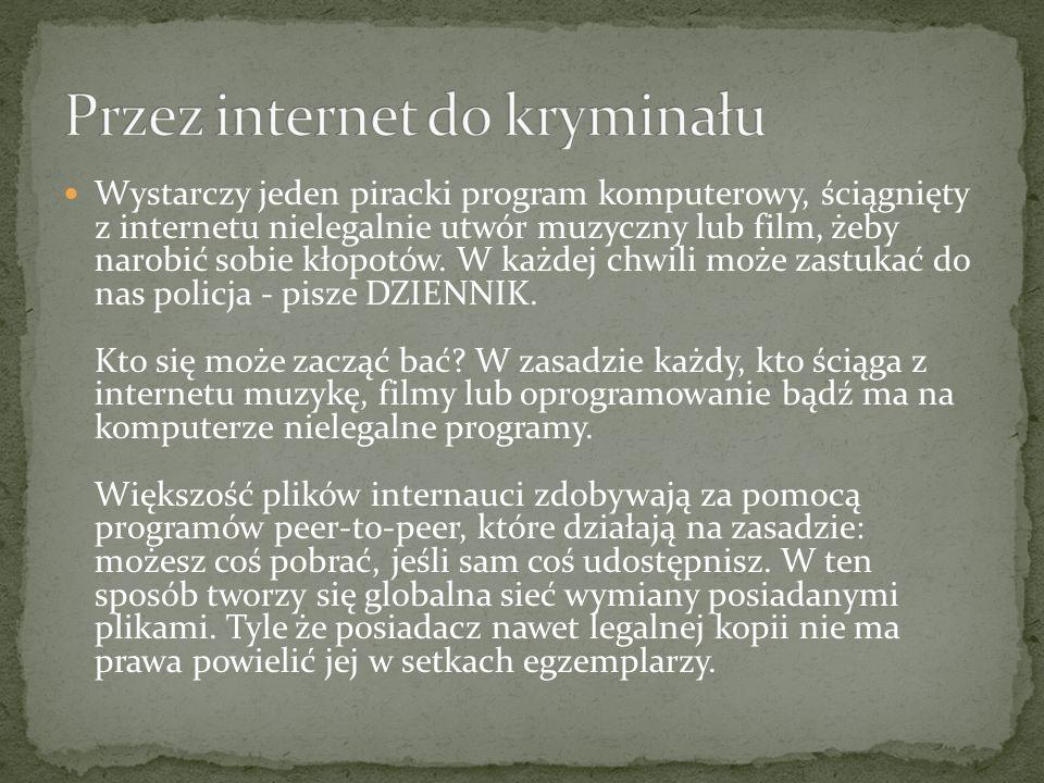 Wystarczy jeden piracki program komputerowy, ściągnięty z internetu nielegalnie utwór muzyczny lub film, żeby narobić sobie kłopotów.