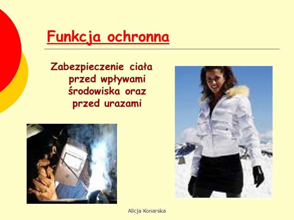 Alicja Konarska Funkcja ochronna Zabezpieczenie ciała przed wpływami środowiska oraz przed urazami