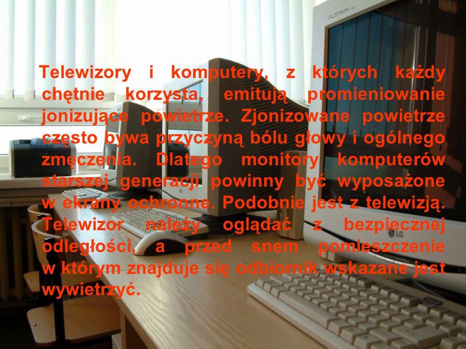 Telewizory i komputery, z których każdy chętnie korzysta, emitują promieniowanie jonizujące powietrze. Zjonizowane powietrze często bywa przyczyną ból