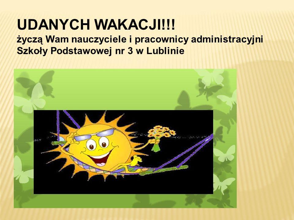 UDANYCH WAKACJI!!! życzą Wam nauczyciele i pracownicy administracyjni Szkoły Podstawowej nr 3 w Lublinie