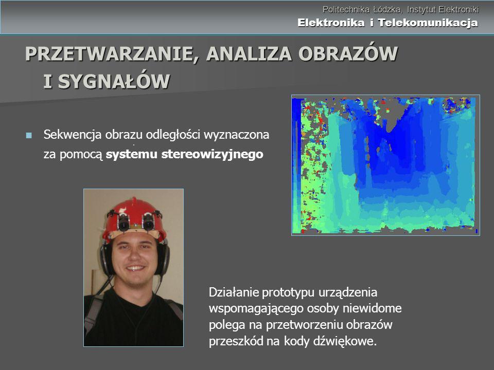Politechnika Łódzka, Instytut Elektroniki Elektronika i Telekomunikacja Politechnika Łódzka, Instytut Elektroniki Elektronika i Telekomunikacja Działa