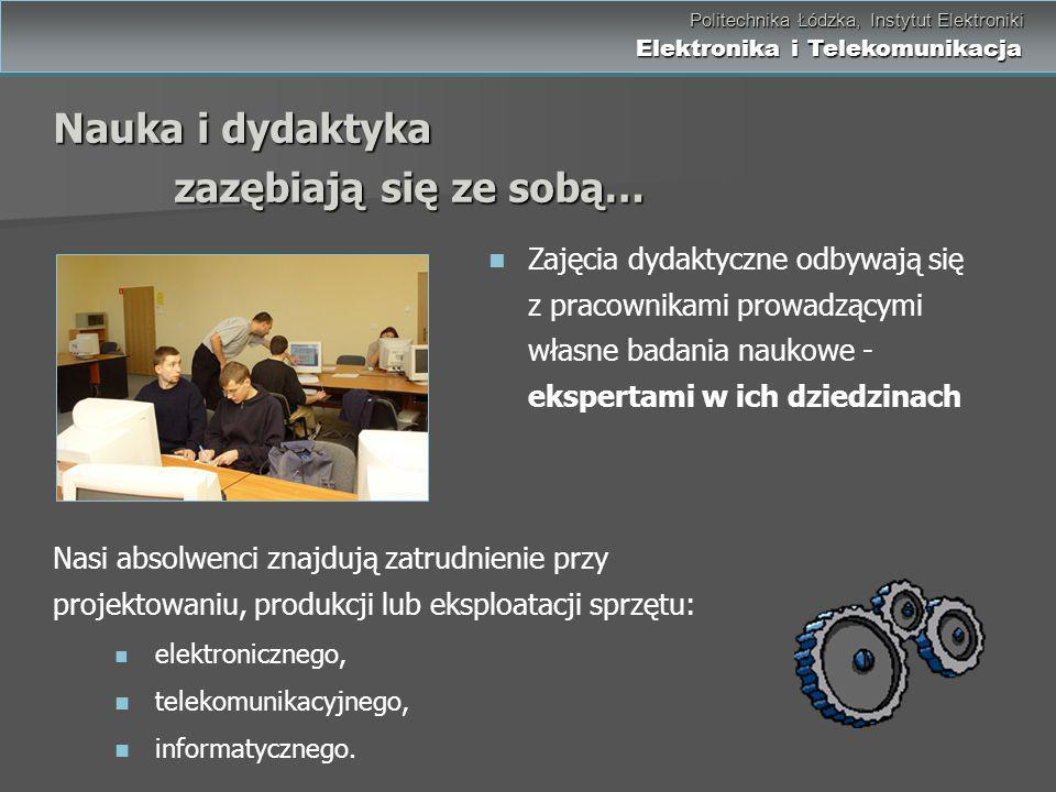 Politechnika Łódzka, Instytut Elektroniki Elektronika i Telekomunikacja Politechnika Łódzka, Instytut Elektroniki Elektronika i Telekomunikacja Nauka