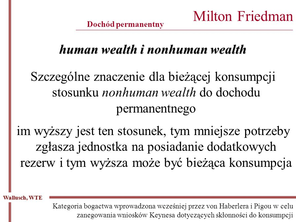 Milton Friedman ________________________________________________________________________________________ Dochód permanentny human wealth i nonhuman we