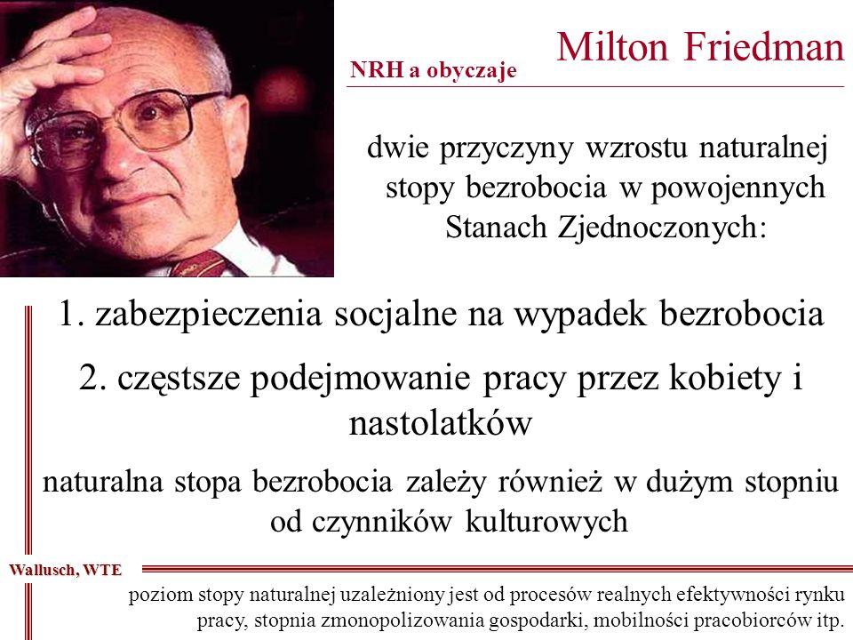 Milton Friedman ______________________________________________________________________ dwie przyczyny wzrostu naturalnej stopy bezrobocia w powojennych Stanach Zjednoczonych: NRH a obyczaje 1.