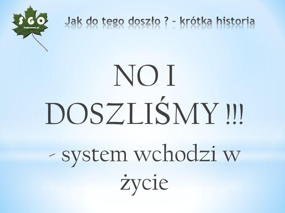 NO I DOSZLI Ś MY !!! - system wchodzi w ż ycie